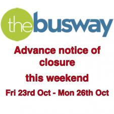 Busway Closure this Weekend  Midnight Fri 23rd - 05.00 Monday 26th.