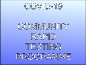 Local Community Rapid Testing programme now in place.